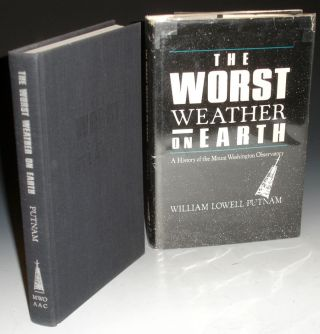 Worst Weather on Earth, a History of the Mount Washington Observatory. William Lowell Putnam
