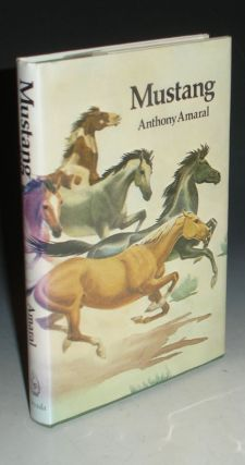 Mustang: Life and Legends of Nevada's Wild Horses. Anthony Amaral.
