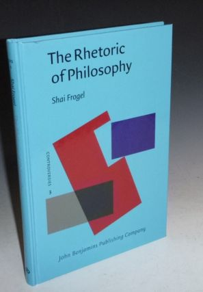 The Rhetoric of Philosophy. Shai Frogel