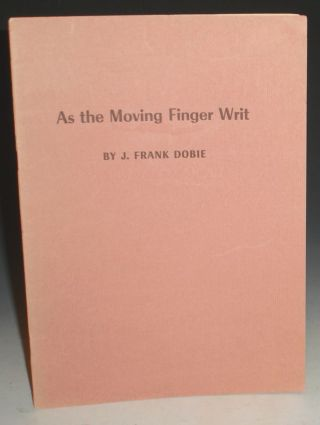 As the Moving Finger Writ. J. Frank Dobie.