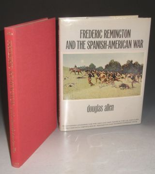 Frederic Remington and the Spanish-American War. Douglas Allen
