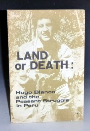Land or Death. Hugo Blanco and the Peasant Struggle in Peru