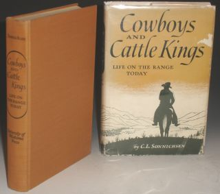 Cowboys and Cattle Kings, Life on the Range Today. C. L. Sonnichsen