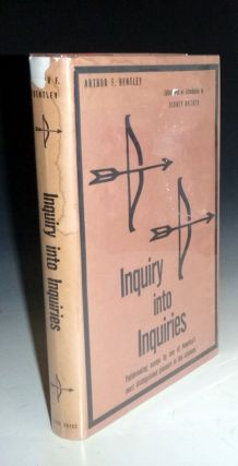 Inquiry Into Enquiries, Essays in Social Theory. Arthur F. Bentley, Sidney Ratner, Ed