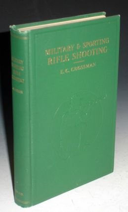 Military and Sporting Rifle Shooting. A Complete and Practical Treatise Covering the Use of Modern Military, Target and Sporting Rifles. Captain Edward C. Crossman.