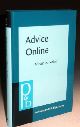 Advice Online. Advice-Giving in an American Internet Health Column. Miriam A. Locher
