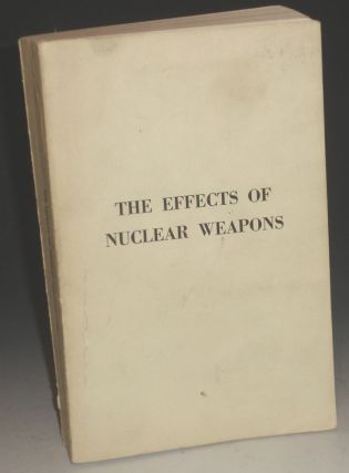 The Effects of Nuclear Weapons. Samuel Glasstone, senior