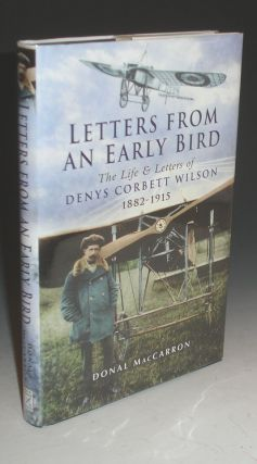 Letters from an Early Bird: The Life & Letters of Dinys Corbett Wilson 1882-1915. Donal MacCarron