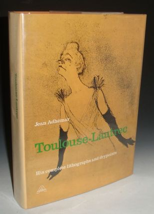 Toulouse-Lautrec: His Complete Lithographs and Drypoints. Jean Adhemar