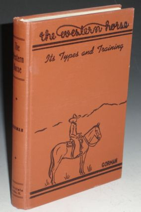 The Western Horse. Its Types and Training. John A. Gorman