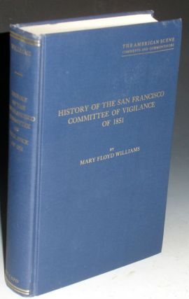 History of the San Francisco Committee of Vigilance of 1851, a Study of Social Control on the...