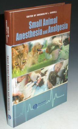 Small Animal Anesthesia and Analgesia. Gwendolyn Carroll.