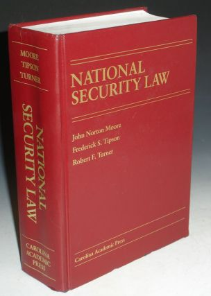 National Security Law. John Norton Moore, Frederick S. Tipson, Robert F. Turner
