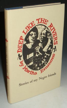 Deep Like the Rivers, Stories of My Negro Friends. Martha Emmons