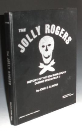 The Jolly Rogers; History of the 90th Bomb Group During World War II. John S. Alcorn