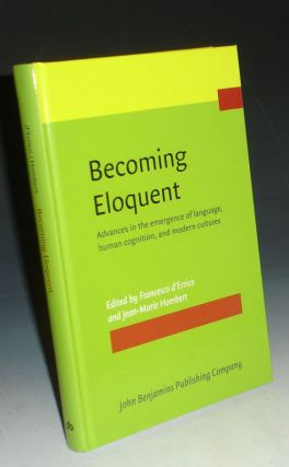 Becoming Eloquent: Advances in the Emergence of Lanuage, Human Cognition, and Modern Cultures....