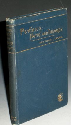 Psychics; Facts and Theories. Minot Judson Savage
