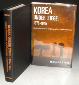 Korea Under Siege, 1876-1945: Capital Formation And Economic Transformation. Young-Iob Chung