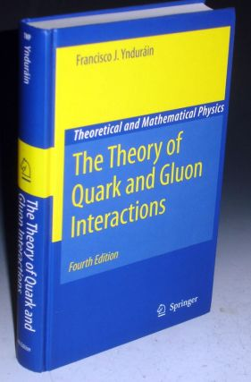 The Theory of Quark and Gluon Interactions (Fourth Edition). Francisco J. Yndurain