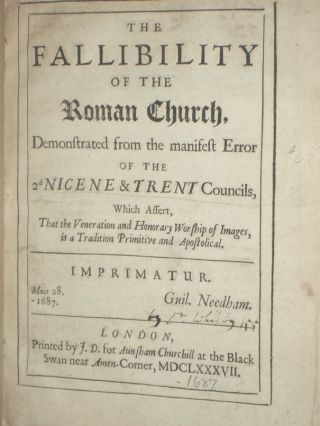 The Fallibility of the Roman Church, Demonstrated from the Manifest Error of the 2d Nicene & Trent Councils, Which Assert, That the Veneration and Honorary Worship of Images, is a Tradition Primitive and Apostolical. Daniel whitby.
