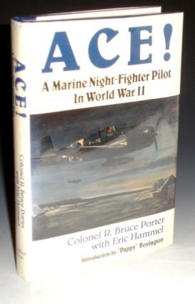 "Ace! a Marine Night-Fighter Pilot in World War II (Introductin By ""Pappy"" Boyington). R. Bruce..."