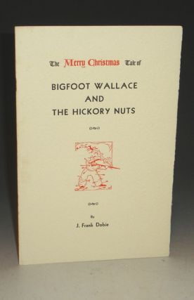 Bigfoot Wallace and the Hickory Nuts. J. Frank Dobie.