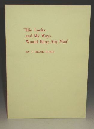 His Looks and My Ways Would Hang Any Man. J. Frank Dobie.