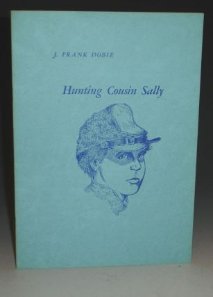 Hunting Cousin Sally. J. Frank Dobie.