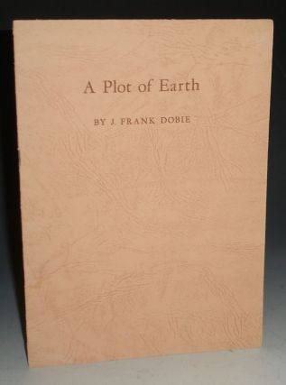 A Plot of Earth. J. Frank Dobie.