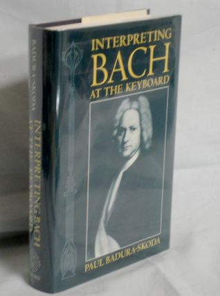 Interpreting Bach at the Keyboard. Paul Badura-Skoda