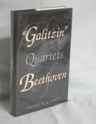 "The ""Galitzin"" Quartets of Beethoven: Opp. 127, 132, 130. Daniel K. L. Chua"