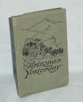 Arizona's Yesterday: Being the narrative of John H. Cady, Pioneer. John H. Cady, Basil, Woon