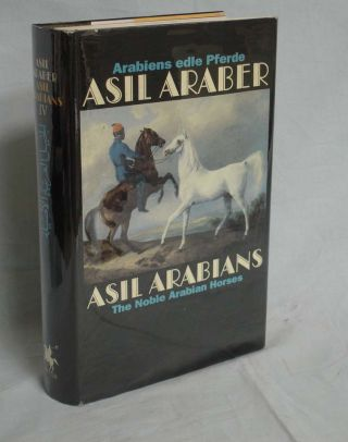 Asil Arabians; the Noble Arabian Horse; a Documentation. Asil Club.