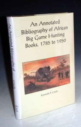 An Annotated Bibliography of African Big Game Hunting Books, 1785-1950 (Limited and Signed...