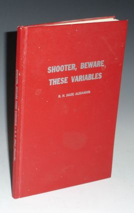 Shooter, Beware These Variables (Inscribed By the Author to Vern Woodworth). R. H. Alexander, Alex.