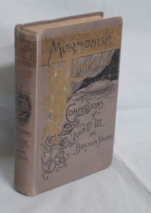 Mormonism Unveiled; Including the Remarkable Confessions of the Late Mormon Bishop, John D. Lee;...