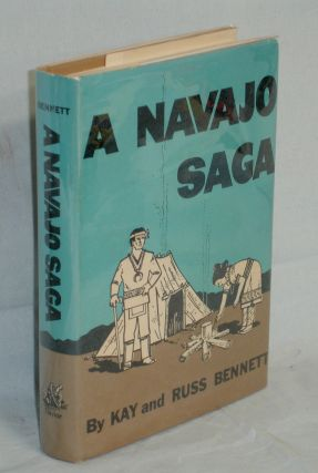 A Navajo Saga (signed By Both authors). Kay and Russ Bennett.