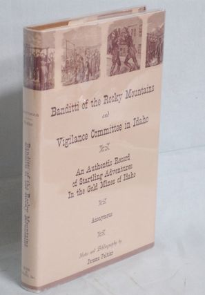 The Banditti of the Rocky Mountains and Vigilance Committee in Idaho, an Authentic Record f...