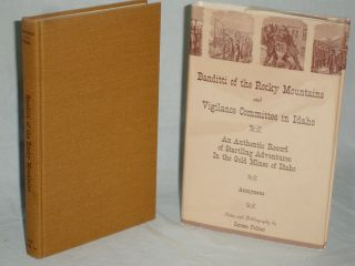 The Banditti of the Rocky Mountains and Vigilance Committee in Idaho, an Authentic Record f Startling Adventures in the Gold Mines of Idaho