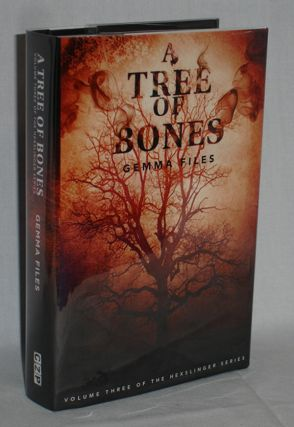 A Tree of Bones [Volume Three of the Hexslinger Series]. Gemma Files.