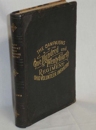 The Campaigns of the 124th Regiment Ohio Volunteer Infantry with Roster and Roll of Honor. W....