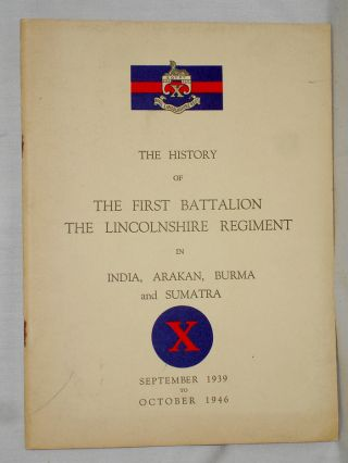 The History of the First Battalion: The Lincolnshire Regiment in India, Arakan, Burma, and...
