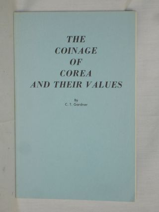 The Coinage of Corea and Their Values. C. T. Gardner