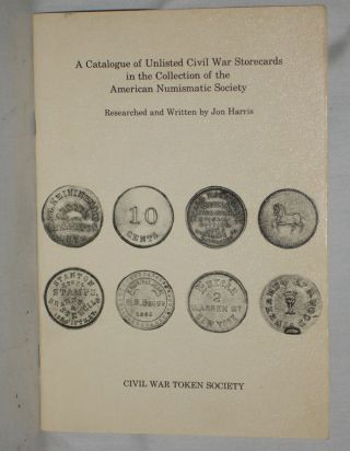 A Catalogue of Unlisted Civil War Storecards in the Collection of the American Numismatic...