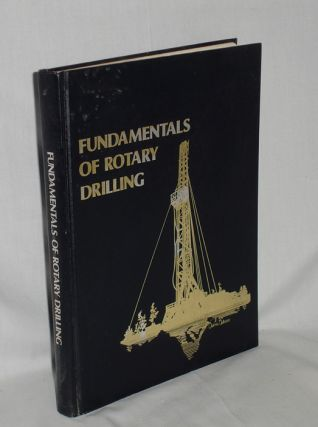 Fundamentals of Rotary Drilling; the Rotary Drilling System, a Professional and Practical...