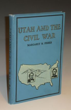 Utah and the Civil War: Being the Story of the Part Played By the People of Utah in That Great...