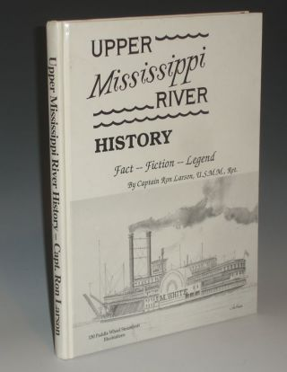 Upper Mississippi River History; Fact--Fiction--Legend. Ron Larson