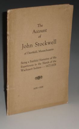 The Account of John Stockwell of Deerfield, Massachusetts: Being a Faithful Narrative of His...