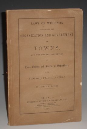 Laws of Wisconsin Concerning the Organization and Government of Towns; and the Powers and Duties...