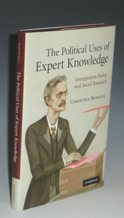 The Political Uses of Expert Knowledge; Immigration Policy and Social Research. Christina Boswell